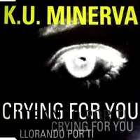 K.U. MINERVA - Crying For You